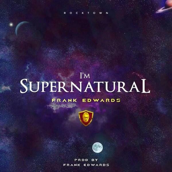 Frank Edwards – Supernatural Lyrics
