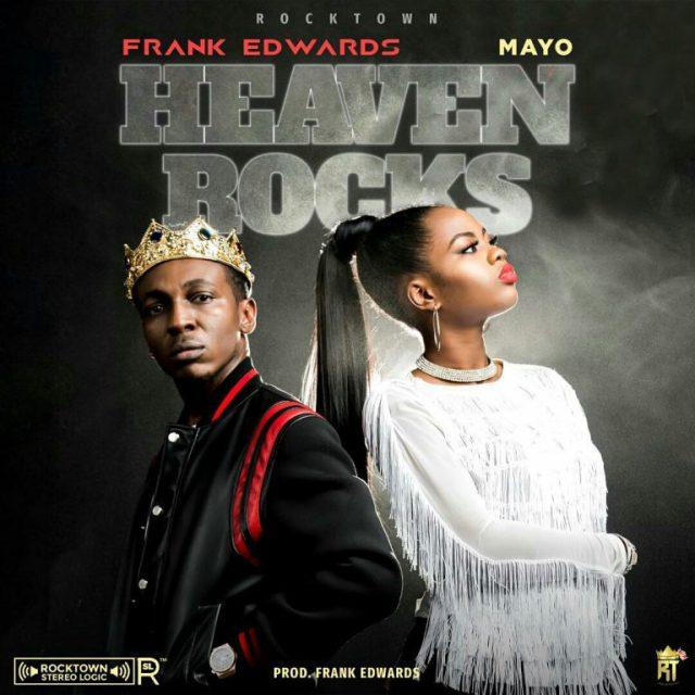 Frank Edwards – Heaven Rocks Ft. Mayo