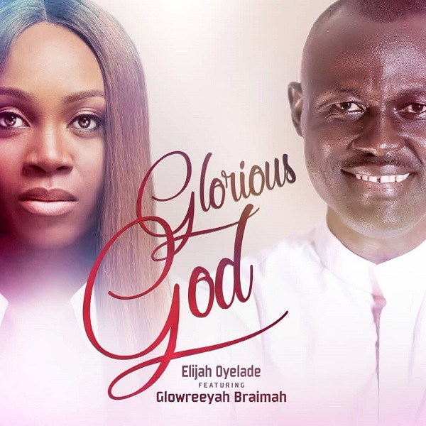 Elijah Oyelade ft. Glowreeyah Braimah - Glorious God