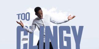 Josh - Too Clingy