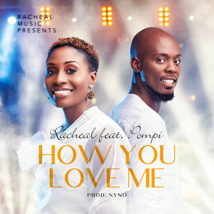 Racheal Ft Pompi – How You Love Me
