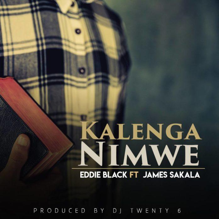 """Eddie Black– """"Kalenga Nimwe"""" Ft. James Sakala"""