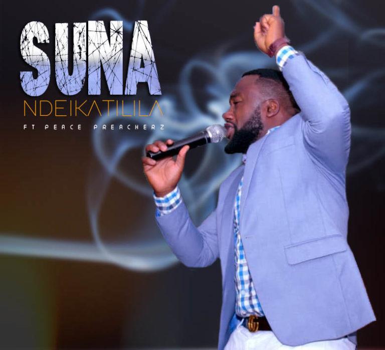 Suna ft Peace Preachers – Ndeikatilila