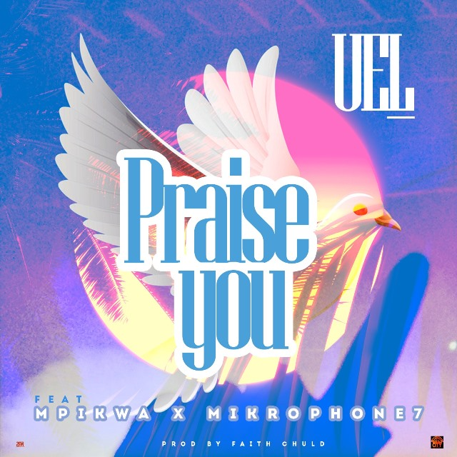 UEL Ft Mpikwa & Mikrophone7 - Prase You