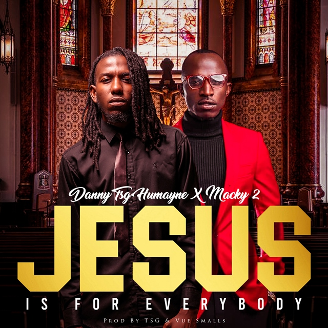 "Danny TSG Humayne ft. Macky2 – ""Jesus Is For Everybody"""