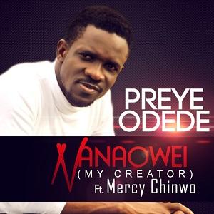Preye Odede ft Mercy Chinwo – Nanaowei