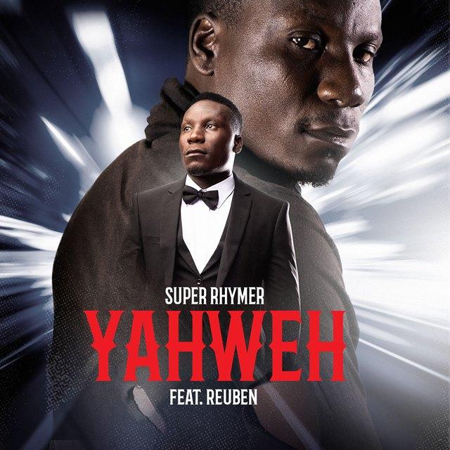 Super Rhymer Ft Reuben – Yahweh