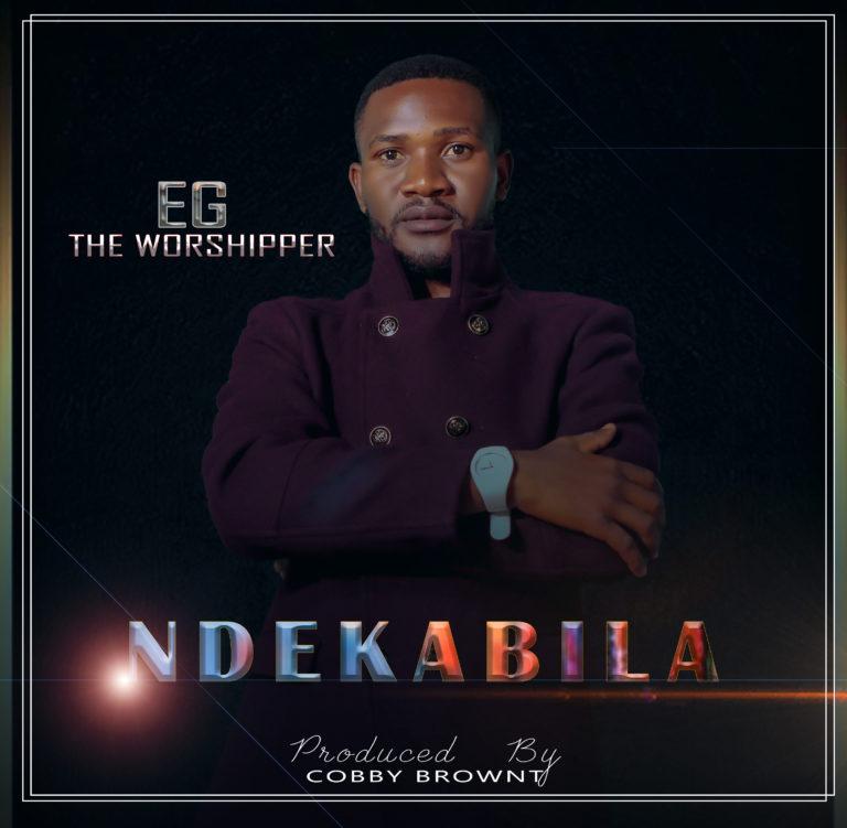 EG The Worshiper – Ndekabila