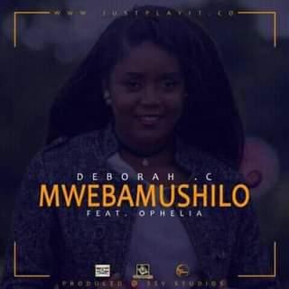 Deborah C – Mwebamushilo ft Ophelia