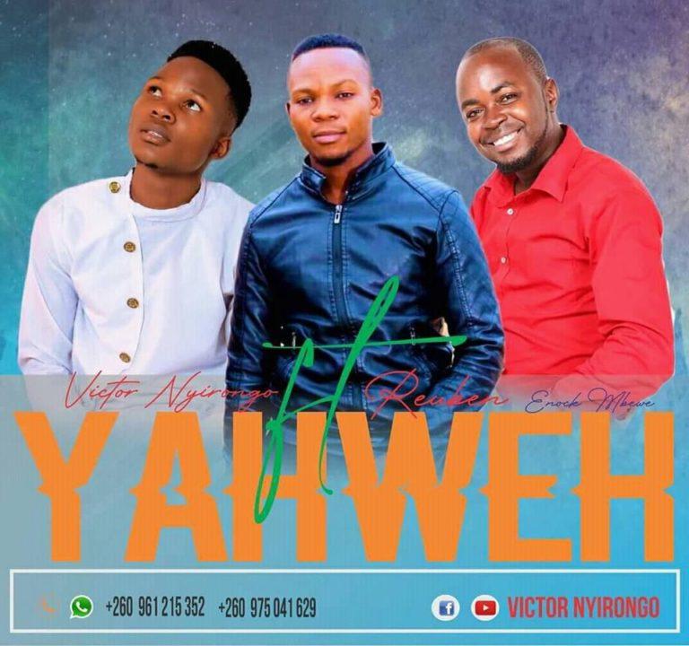 Victor Nyorongo Ft Reuben & Enock Mbewe – Yahweh