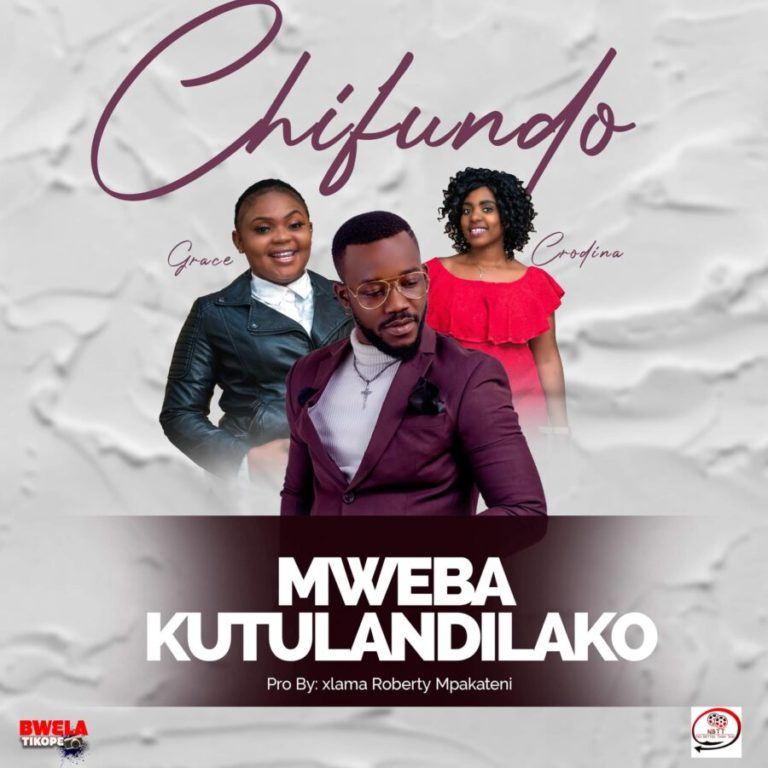 Chifundo – Mwebakutulandilako Ft Grace & Crodina